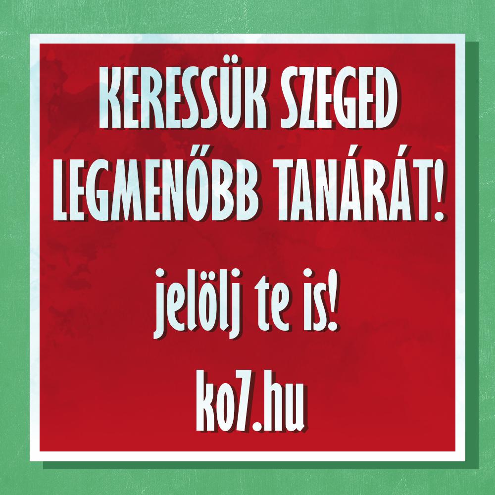 Szeged Legmenőbb Tnára a KÖ7-en